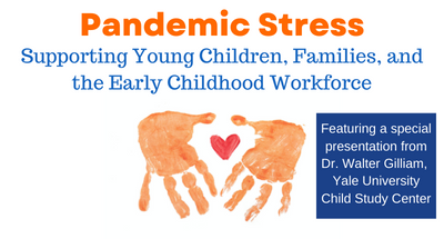 Pandemic Stress: Supporting Young Children, Families, and the Early Childhood Workforce Webinar Registration